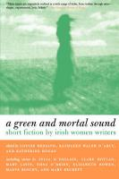 Green and Mortal Sound Green and Mortal Sound: Short Fiction by Irish Women Writers Short Fiction by Irish Women Writers