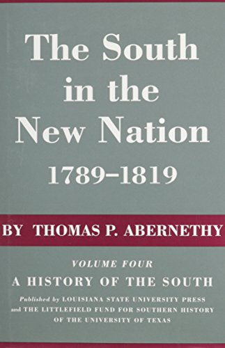 The South in the New Nation, 1789--1819: A History of the South - Thomas P. Abernathy; Thomas P. Abernethy