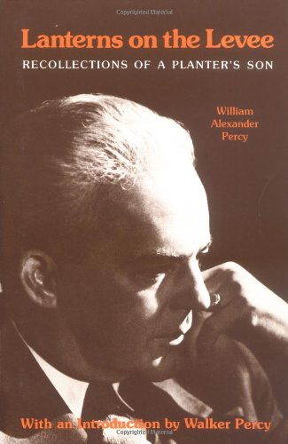 Lanterns on the Levee: Recollections of a Planter's Son - William Alexander Percy