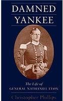 Damned Yankee: The Life of General Nathaniel Lyon - Christopher Phillips