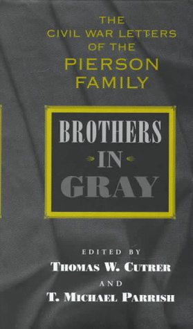 Brothers in Gray: The Civil War Letters of the Pierson Family - Thomas W. Cutrer; T. Michael Parrish