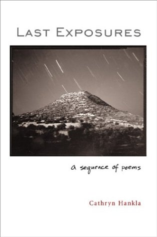 Last Exposures: A Sequence of Poems - Cathryn Hankla
