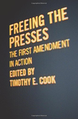 Freeing the Presses: The First Amendment in Action (Media  &  Public Affairs) - Timothy E. Cook; Charles Clark; Michael Schudson; Lance Bennett; Diana Owen; Regina G. Lawrence; Frederick Sch