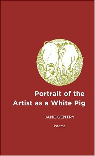 Portrait of the Artist as a White Pig: Poems - Jane Gentry