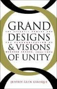 Grand Designs and Visions of Unity: The Atlantic Powers and the Reorganization of Western Europe, 1955-1963