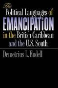 The Political Languages of Emancipation in the British Caribbean and the U.S. South