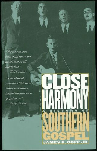 Close Harmony: A History of Southern Gospel - Goff, Jr., James R.