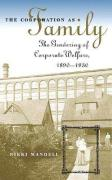 Corporation as Family: The Gendering of Corporate Welfare, 1890-1930
