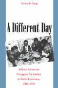 Different Day: African American Struggles for Justice in Rural Louisiana, 1900-1970