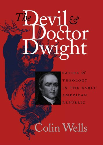 The Devil and Doctor Dwight: Satire and Theology in the Early American Republic (Published for the Omohundro Institute of Early American His - Colin Wells