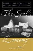 Soul's Economy: Market Society and Selfhood in American Thought, 1820-1920