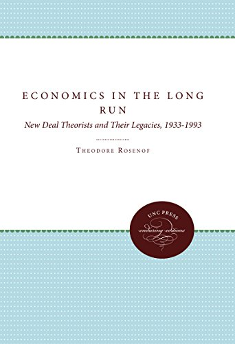 Economics in the Long Run: New Deal Theorists and Their Legacies, 1933-1993 - Theodore Rosenof
