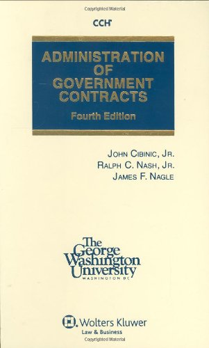 Administration of Government Contracts 4e - Jr., John Cibinic; Jr., Ralph C. Nash; James F. Nagle