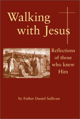 Walking with Jesus: Reflections of Those Who Knew Him - Daniel Sullivan