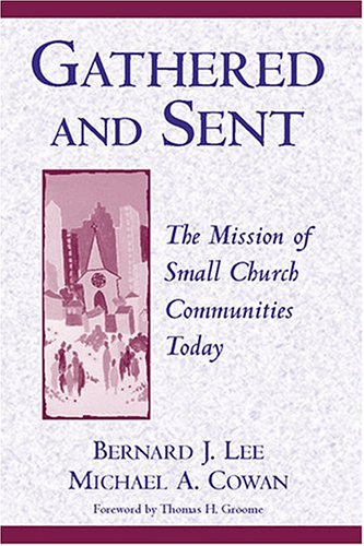 Gathered and Sent: The Mission of Small Church Communities Today - Bernard J. Lee; Michael A. Cowan