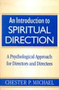 An Introduction to Spiritual Direction: A Psychological Approach for Directors and Directees