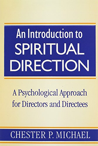 An Introduction to Spiritual Direction: A Psychological Approach for Directors and Directees - Chester P. Michael