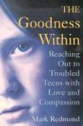 The Goodness Within: Reaching Out to Troubled Teens with Love and Compassion