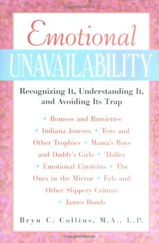 Emotional Unavailability: Recognizing It, Understanding It, and Avoiding Its Trap - Bryn Collins