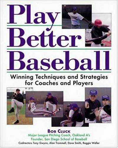 Play Better Baseball : Winning Techniques and Strategies for Coaches and Players - Bob Cluck
