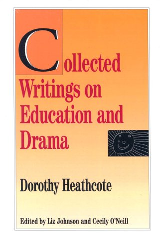 Collected Writings on Education and Drama - Dorothy Heathcote