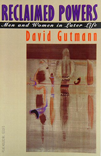 Reclaimed Powers: Men and Women in Later Life (Psychosocial Issues) - David Gutmann