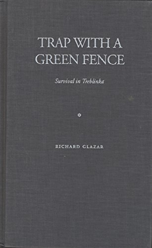 Trap with a Green Fence: Survival in Treblinka (Jewish Lives) - Richard Glazar
