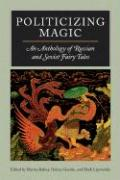 Politicizing Magic: An Anthology of Russian and Soviet Fairy Tales
