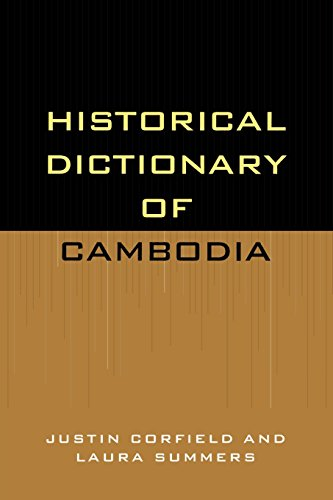 Historical Dictionary of Cambodia (Historical Dictionaries of Asia, Oceania, and the Middle East) - Justin Corfield; Laura Summers