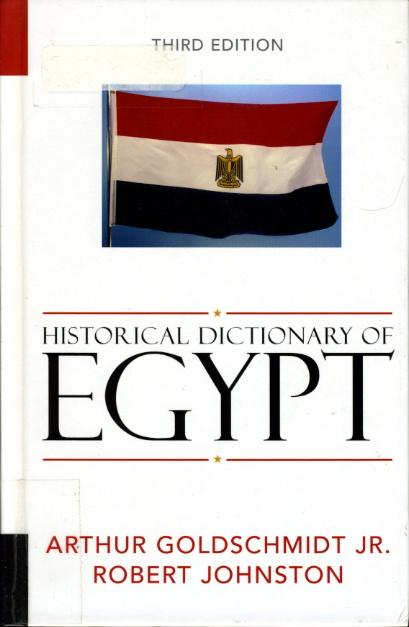 HISTORICAL DICTIONARY OF EGYPT (African Historical Dictionaries Series, No. 89). - Goldschmidt, Arthur Jr and Robert Johnston.