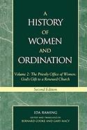 A History of Women and Ordination: Volume 2: The Priestly Office of Women: God's Gift to a Renewed Church