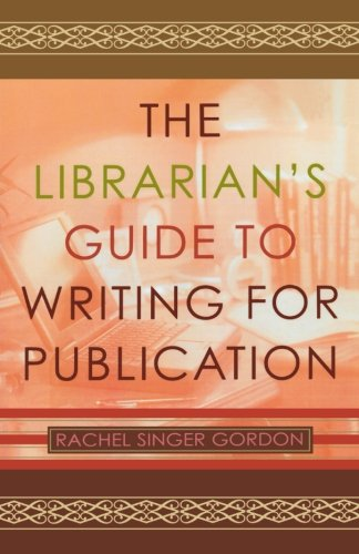 The Librarian's Guide to Writing for Publication - Rachel Singer Gordon