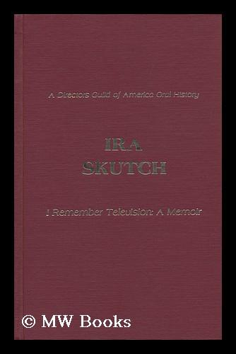 Ira Skutch : I Remember Television : a Memoir / with a Foreword by Delbert Mann - Skutch, Ira