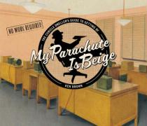 My Parachute Is Beige: The Cubicle Dweller's Guide to Getting by