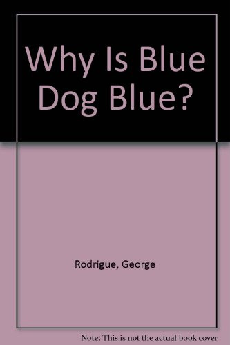 Why Is Blue Dog Blue? : A Tale of Colors - George Rodrigue