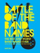 Battle of the Band Names: The Best and Worst Band Names Ever (and All the Brilliant, Colorful, Stupid Ones in Between)