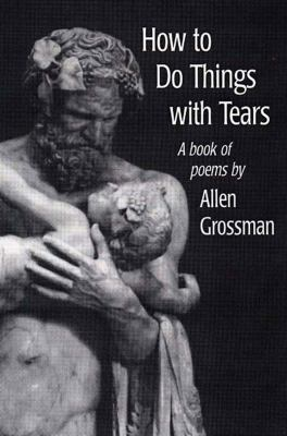 How to Do Things with Tears - Allen Grossman