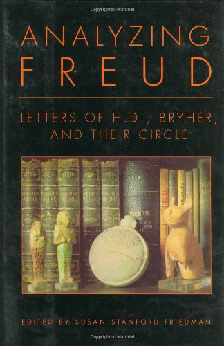 Analyzing Freud: Letters of H. D. , Bryher and Their Circle - H. D. (Hilda Doolittle); Bryher
