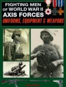 Fighting Men of World War II: Uniforms, Equipment and Weapons