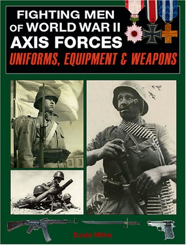 Fighting Men of World War II: Vol.1, Axis Forces - Uniforms, Equipment, and Weapons - David Miller