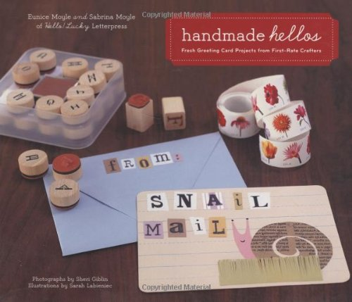 Handmade Hellos: Fresh Greeting Card Projects from First-Rate Crafters - Sabrina Moyle; Eunice Moyle