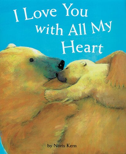 I Love You With All My Heart: Board Book - Noris Kern