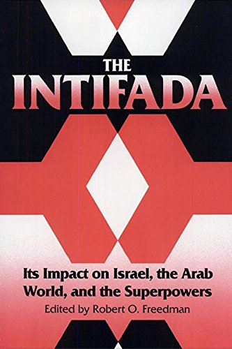 The Intifada: Its Impact on Israel, the Arab World, and the Superpowers - Robert O. Freedman