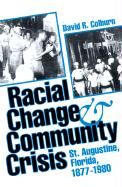 Racial Change and Community Crisis: St. Augustine, Florida, 1877-1980