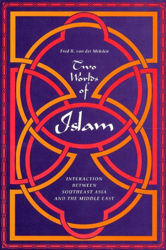 Two Worlds of Islam: Interaction between Southeast Asia and the Middle East - Fred R. Von Der Mehden