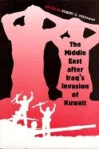 The Middle East after Iraq's Invasion of Kuwait - Robert O. Freedman