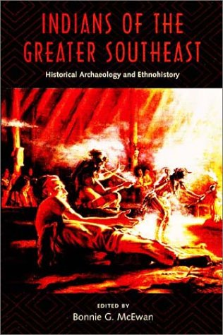Indians of the Greater Southeast (Co-published with The Society for Historical Archaeology) - Bonnie G. Mcewan