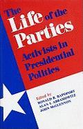 The Life of the Parties: Activists in Presidential Politics