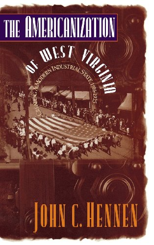 The Americanization of West Virginia: Creating a Modern Industrial State, 1916-1925 - John Hennen