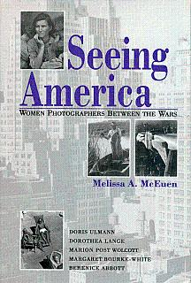 Seeing America: Women Photographers Between the Wars - McEuen, Melissa A.
